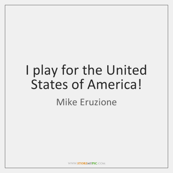 I play for the United States of America!