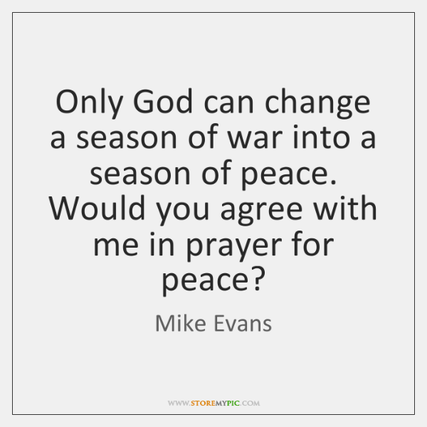 Only God can change a season of war into a season of ...