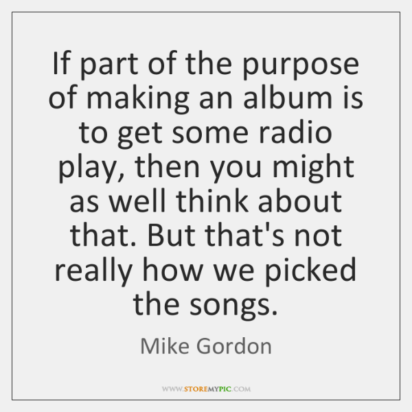 If part of the purpose of making an album is to get ...