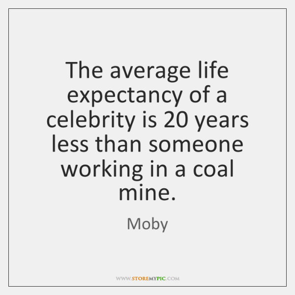 The average life expectancy of a celebrity is 20 years less than someone ...