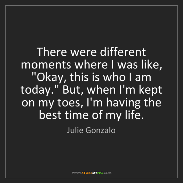 """Julie Gonzalo: There were different moments where I was like, """"Okay,..."""