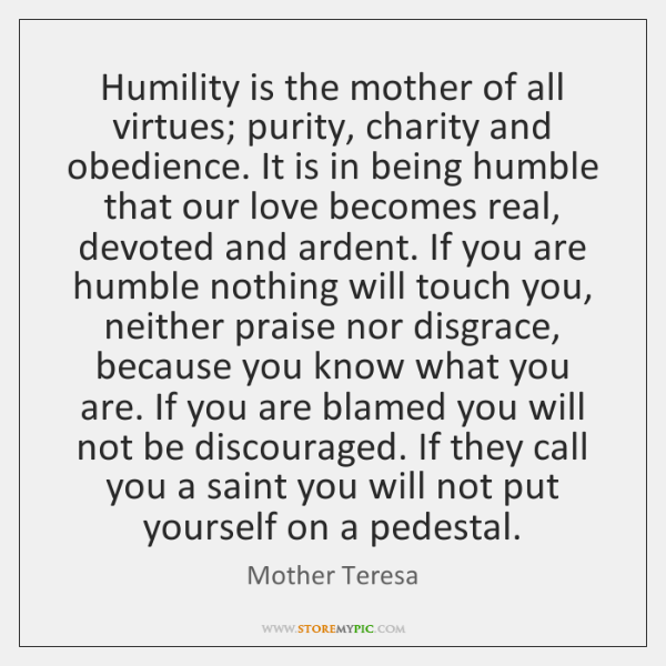 Humility Is The Mother Of All Virtues Purity Charity And Obedience