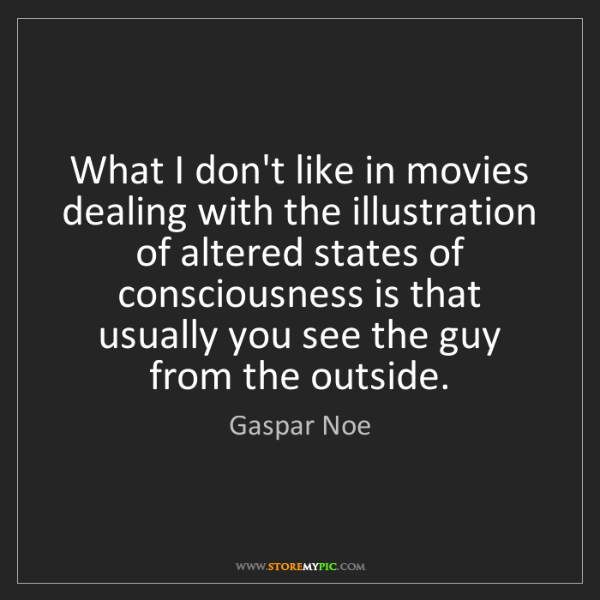 Gaspar Noe: What I don't like in movies dealing with the illustration...