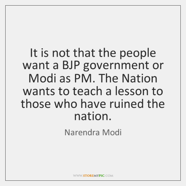 It is not that the people want a BJP government or Modi ...