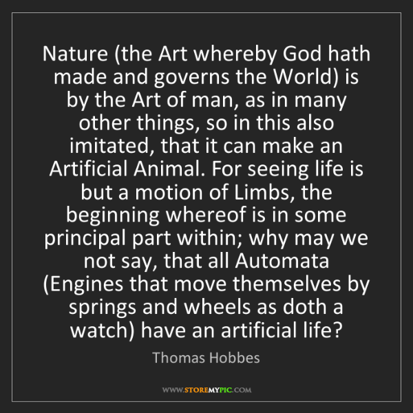 Thomas Hobbes: Nature (the Art whereby God hath made and governs the...