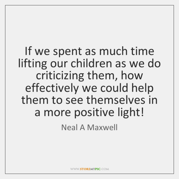 If we spent as much time lifting our children as we do ...