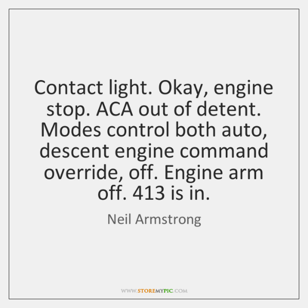 Contact light. Okay, engine stop. ACA out of detent. Modes control both ...
