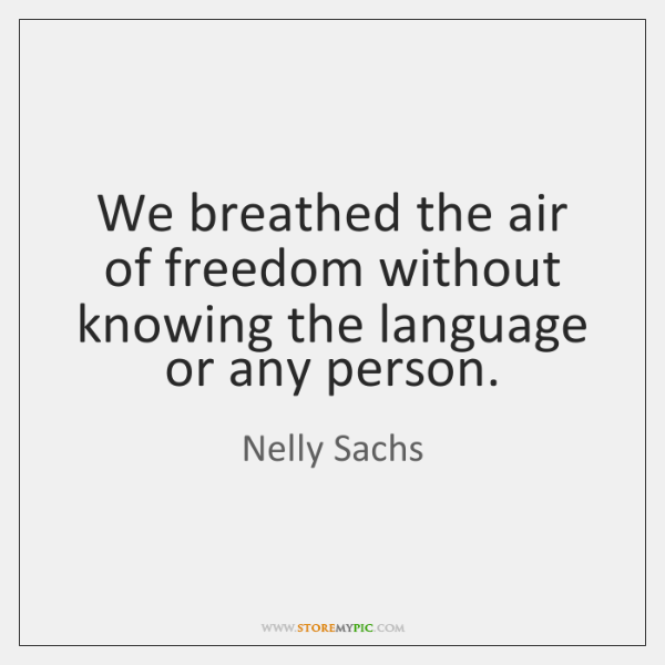 We breathed the air of freedom without knowing the language or any ...