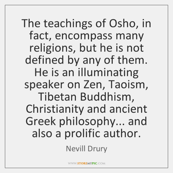 The teachings of Osho, in fact, encompass many religions, but he is ...