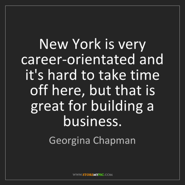 Georgina Chapman: New York is very career-orientated and it's hard to take...