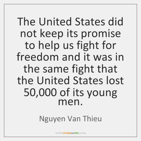 The United States did not keep its promise to help us fight ...
