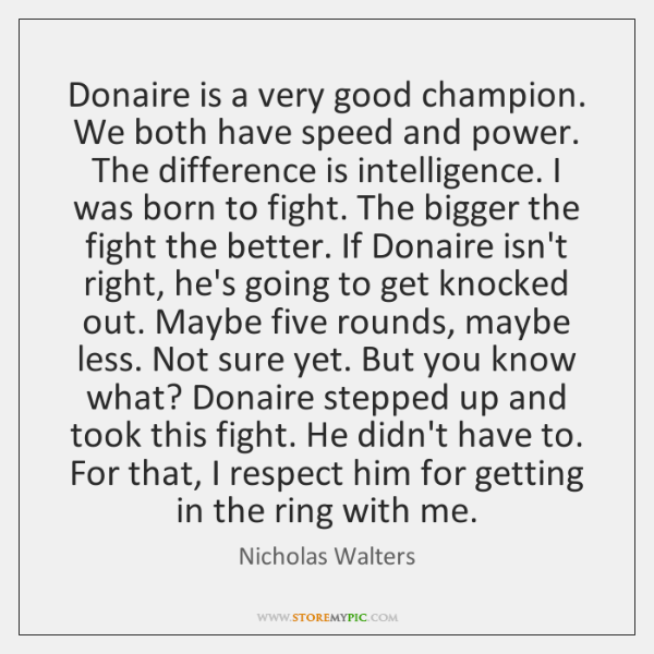 Donaire is a very good champion. We both have speed and power. ...