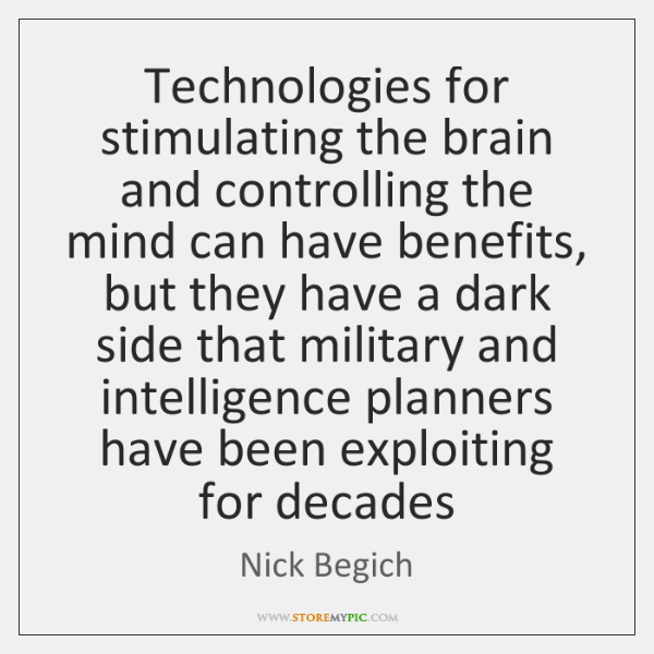 Technologies for stimulating the brain and controlling the mind can have benefits, ...