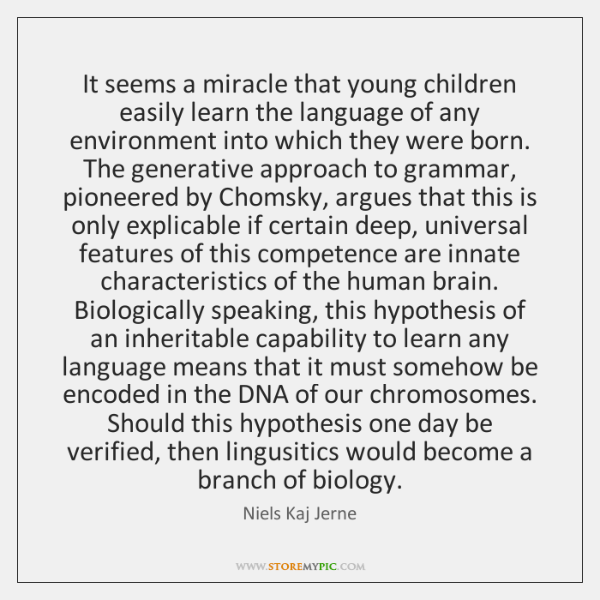 It seems a miracle that young children easily learn the language of ...