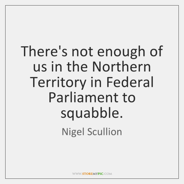 There's not enough of us in the Northern Territory in Federal Parliament ...