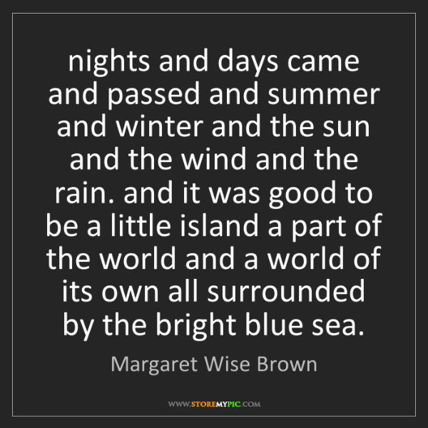 Margaret Wise Brown: nights and days came and passed and summer and winter...