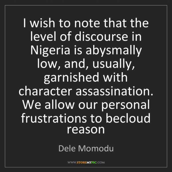 Dele Momodu: I wish to note that the level of discourse in Nigeria...