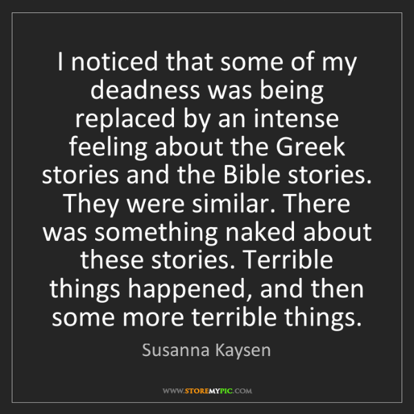 Susanna Kaysen: I noticed that some of my deadness was being replaced...