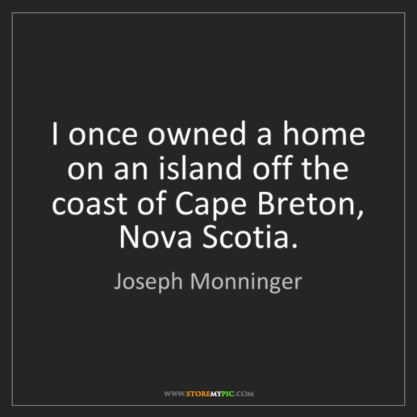 Joseph Monninger: I once owned a home on an island off the coast of Cape...