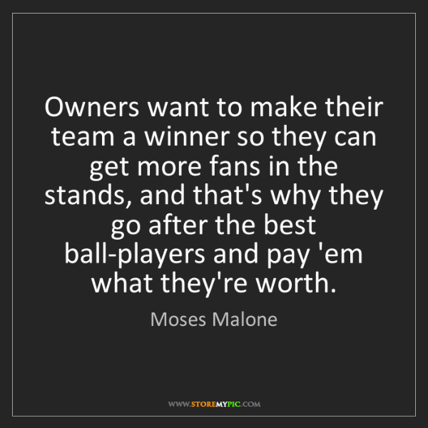 Moses Malone: Owners want to make their team a winner so they can get...