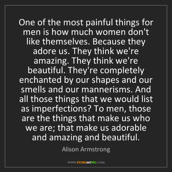 Alison Armstrong: One of the most painful things for men is how much women...