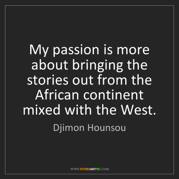 Djimon Hounsou: My passion is more about bringing the stories out from...