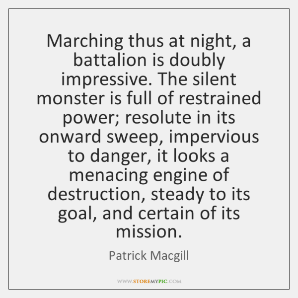 Marching thus at night, a battalion is doubly impressive. The silent monster ...