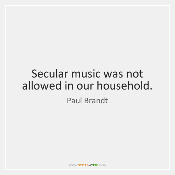 Secular music was not allowed in our household.