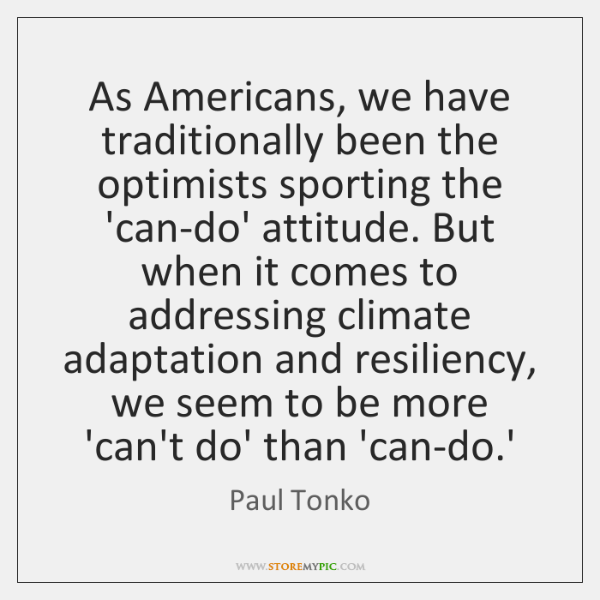 As Americans, we have traditionally been the optimists sporting the 'can-do' attitude. ...