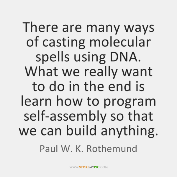 There are many ways of casting molecular spells using DNA. What we ...
