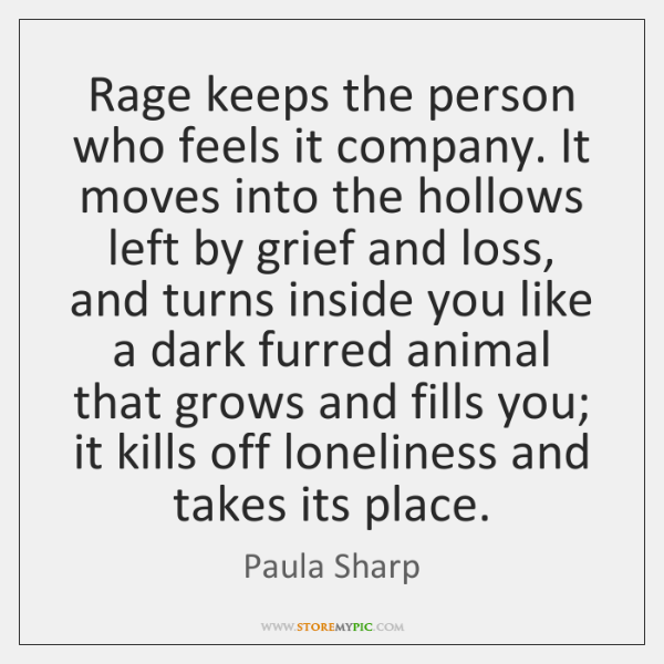 Rage keeps the person who feels it company. It moves into the ...