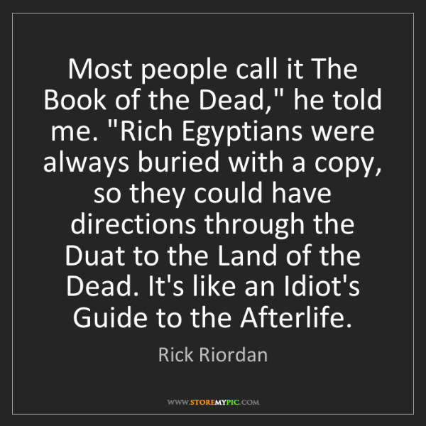 """Rick Riordan: Most people call it The Book of the Dead,"""" he told me...."""