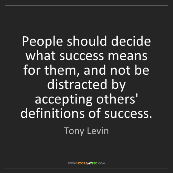 Tony Levin: People should decide what success means for them, and...
