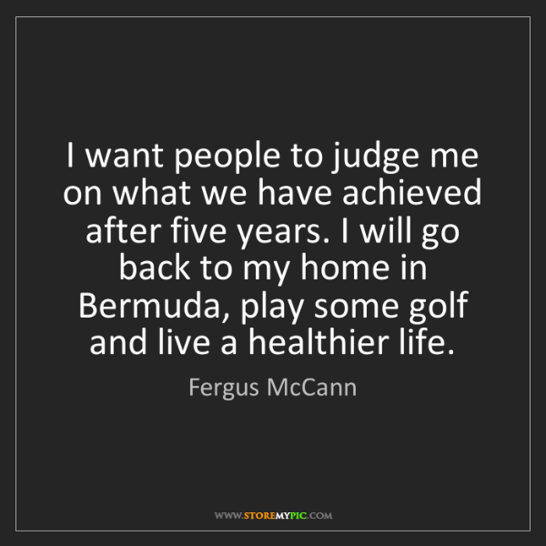 Fergus McCann: I want people to judge me on what we have achieved after...
