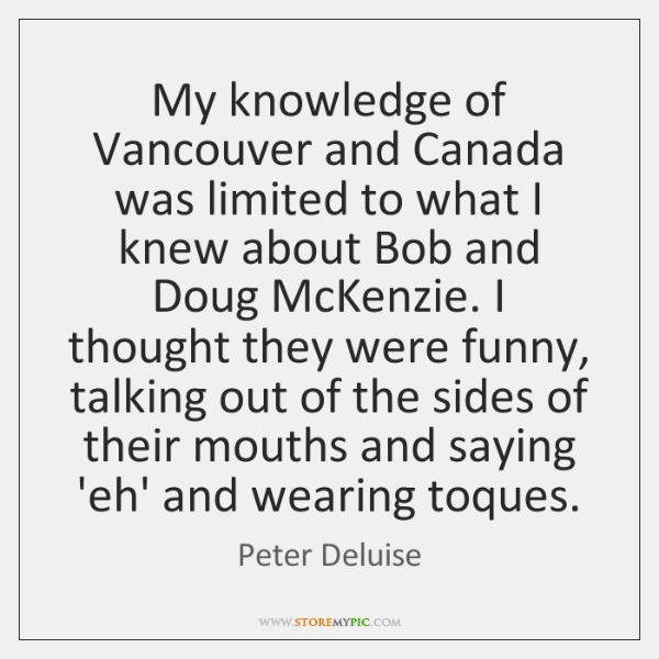 My knowledge of Vancouver and Canada was limited to what I knew ...