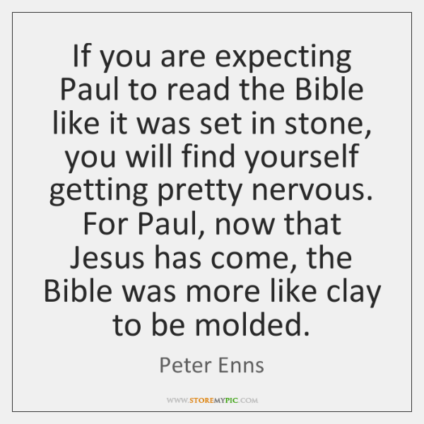 If you are expecting Paul to read the Bible like it was ...