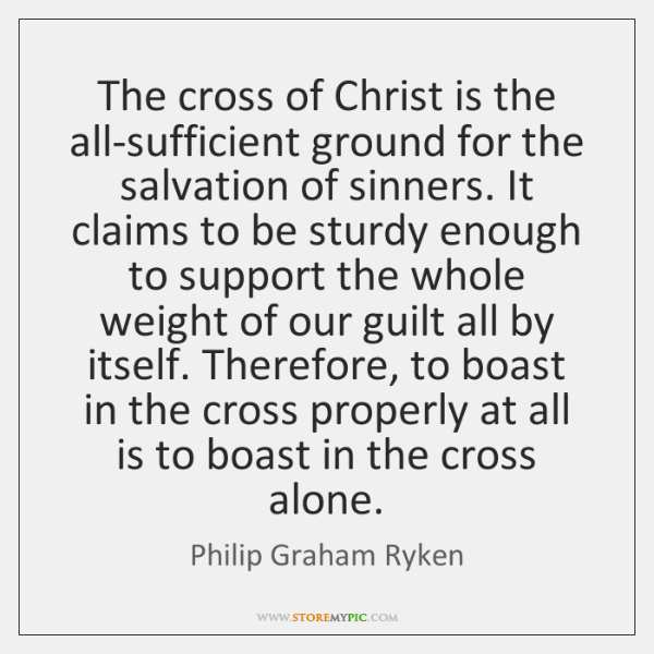 The cross of Christ is the all-sufficient ground for the salvation of ...