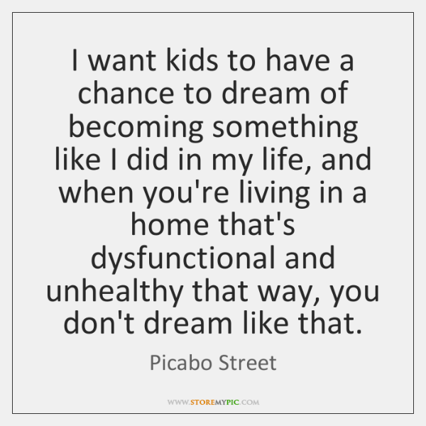 I want kids to have a chance to dream of becoming something ...