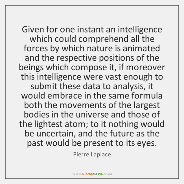 Given for one instant an intelligence which could comprehend all the forces ...