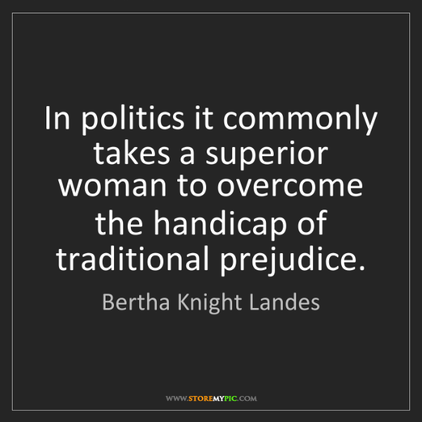 Bertha Knight Landes: In politics it commonly takes a superior woman to overcome...