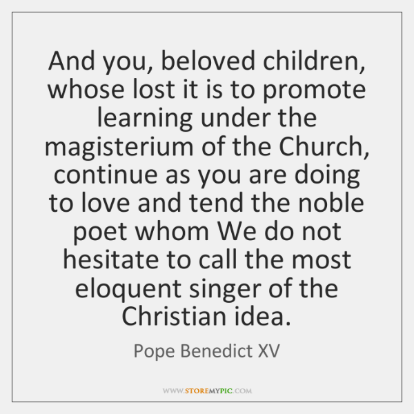 And you, beloved children, whose lost it is to promote learning under ...