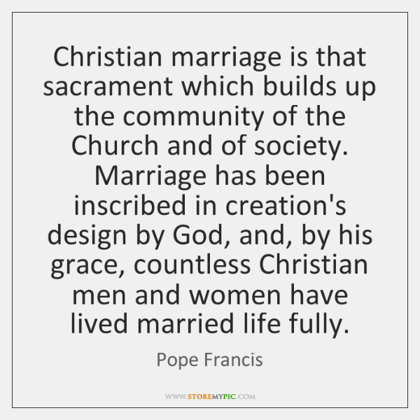 Christian marriage is that sacrament which builds up the community of the ...