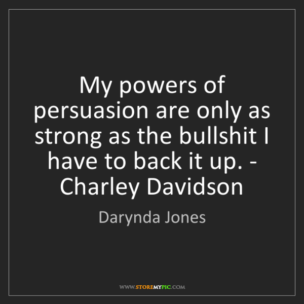 Darynda Jones: My powers of persuasion are only as strong as the bullshit...