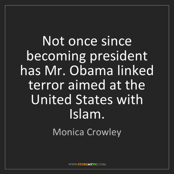 Monica Crowley: Not once since becoming president has Mr. Obama linked...