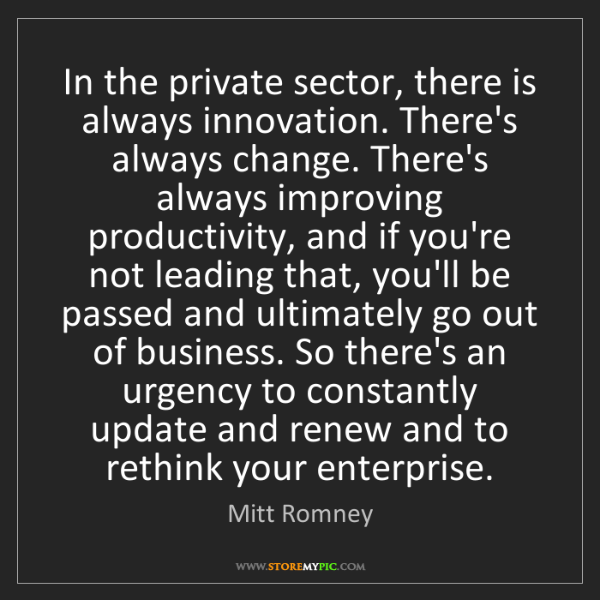 Mitt Romney: In the private sector, there is always innovation. There's...