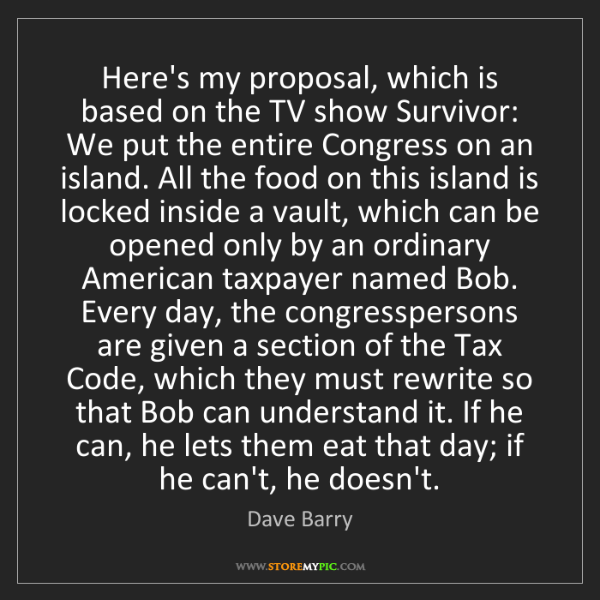 Dave Barry: Here's my proposal, which is based on the TV show Survivor:...