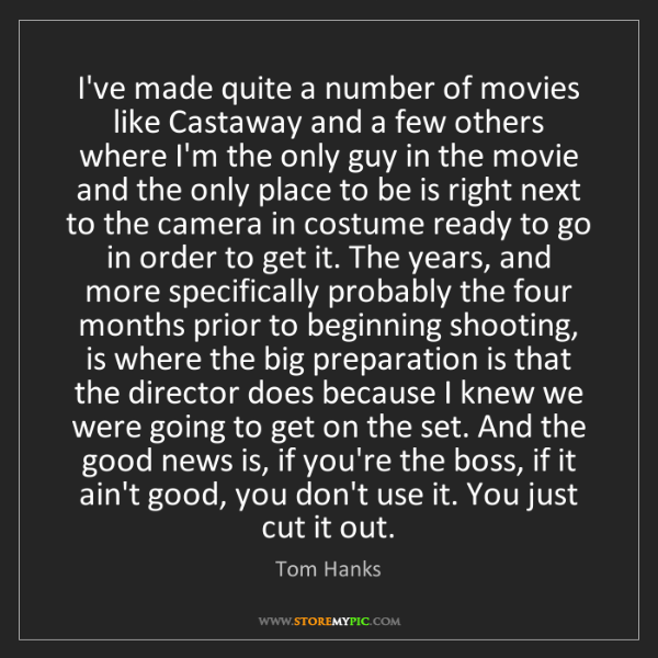 Tom Hanks: I've made quite a number of movies like Castaway and...