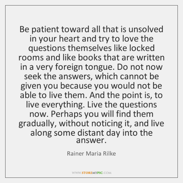 Be patient toward all that is unsolved in your heart and try ...