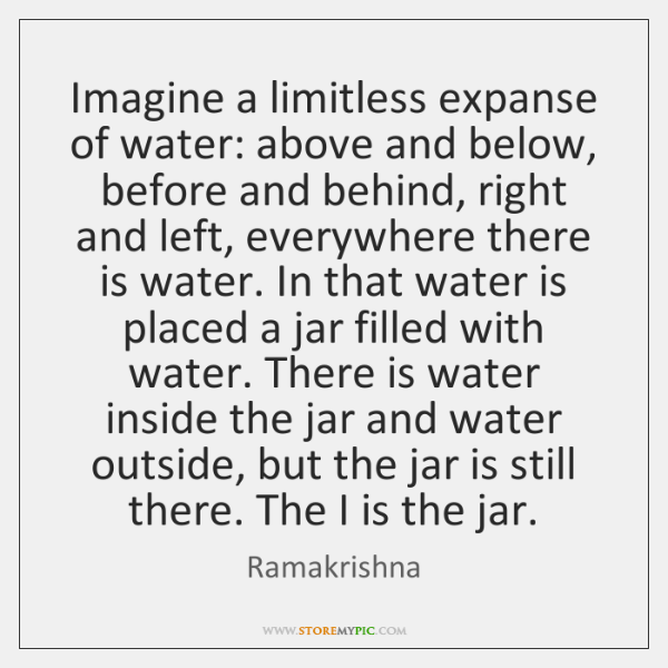 Imagine a limitless expanse of water: above and below, before and behind, ...