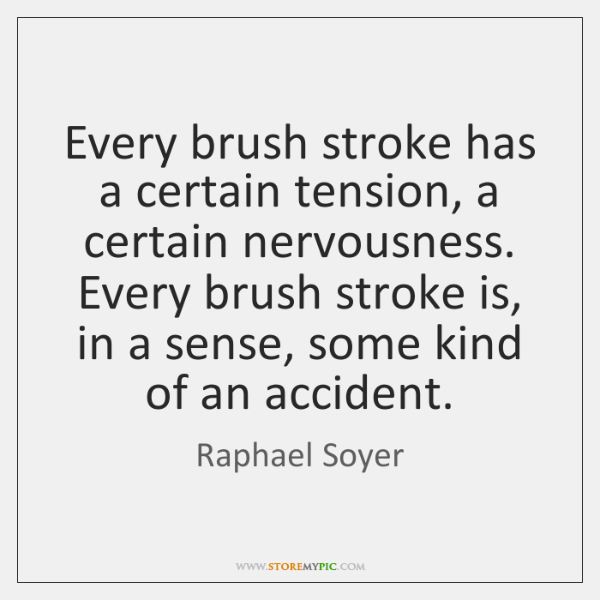 Every brush stroke has a certain tension, a certain nervousness. Every brush ...